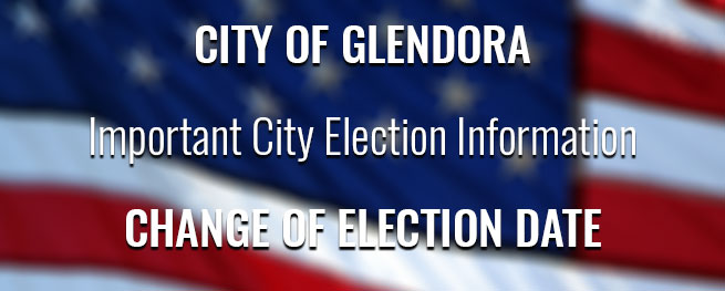 City of Glendora Important City Election Information Change of Election Date