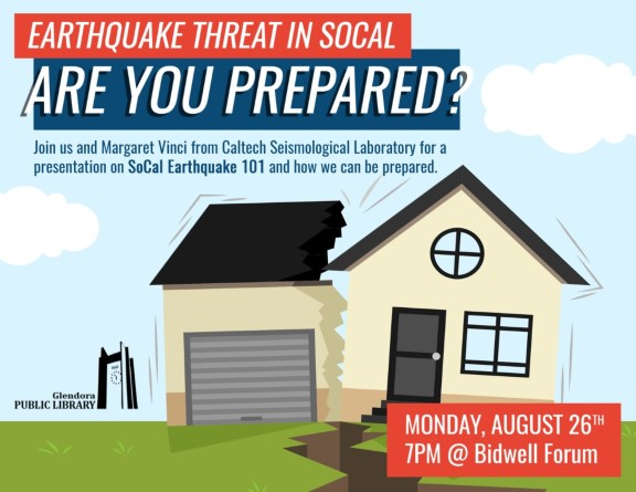 Earthquake threat in So Cal - Are you prepared? Join us and Margaret Vinci from Caltech Seismological Laboratory for a presentation on So Cal Earthquake 101 and how we can be prepared. Monday, August 26, 7 p.m. in Bidwell Forum