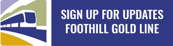 Sign-Up-for-Updates-Foothill-Gold-Line